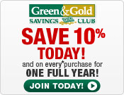 Green & Gold Savings Club: SAVE 10% Today! and on every purchase for ONE FULL YEAR! Join Today!