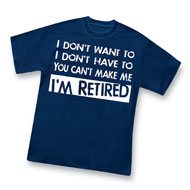 Can't Make Me I'm Retired Novelty Tee