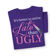 Funny Tee Shirt Better to Arrive Late Than Ugly - 44944